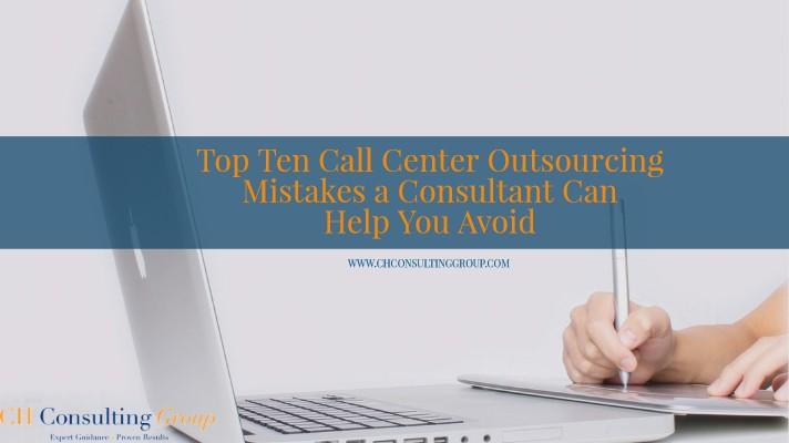 Top Ten Call Center Outsourcing Mistakes