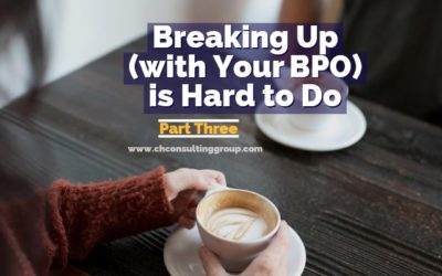 Breaking Up (with your BPO) is Hard to Do: Part Three