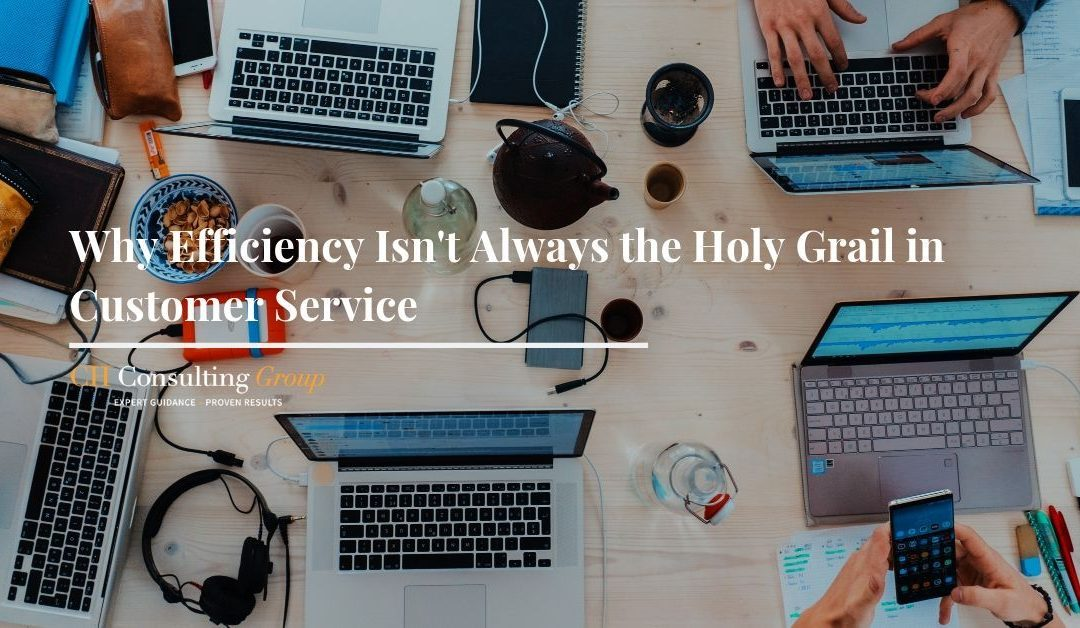 Why Efficiency Isn't Always the Holy Grail in Customer Service