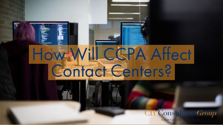 How Will CCPA Affect Contact Centers?